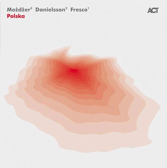 Polska heißt das jüngste Album von Leszek Mozder, Lars Danielsson und Zohar Fresco