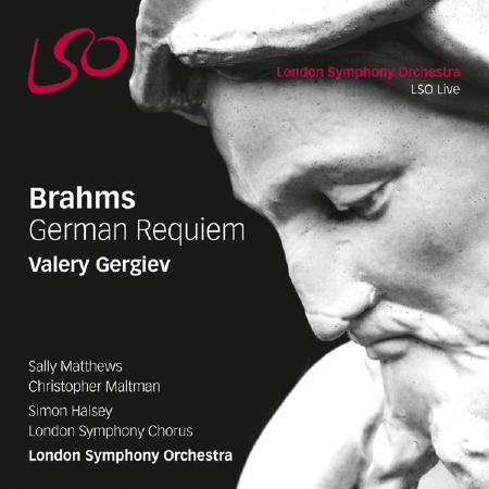 Brahms Deutsches Requiem - Valeri Gergiev, London Symphony Orchestra, London Symphony Chorus, Simon Hasley, Sally Matthews, Christopher Maltman