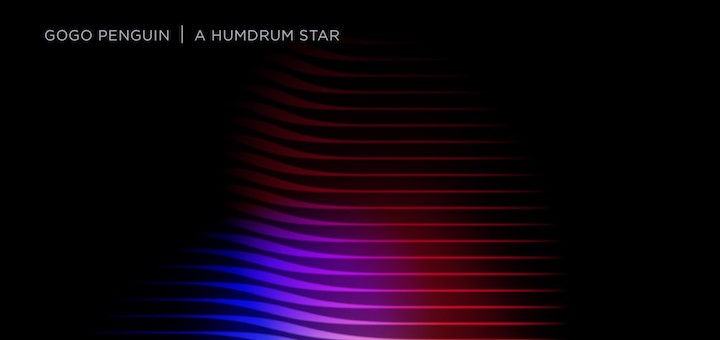 gogo penguin - humdrum star - teaser