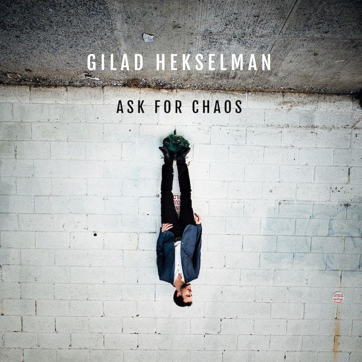 Das Album Ask for Chaos des Gitarristen Gilad Hekselman ist keine Dekonstruktion des Jazz, sondern eine harmonische Avance